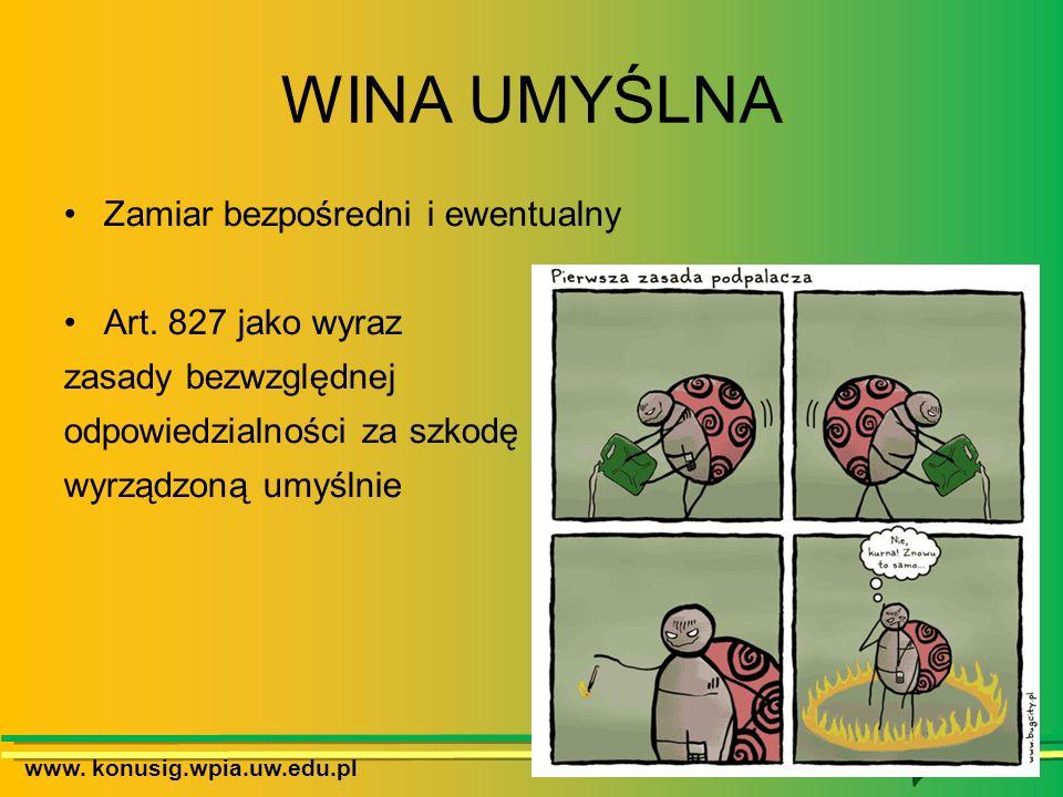www. konusig.wpia.uw.edu.pl WINA UMYŚLNA Zamiar bezpośredni i ewentualny Art. 827 jako wyraz zasady bezwzględnej odpowiedzialności za szkodę wyrządzon