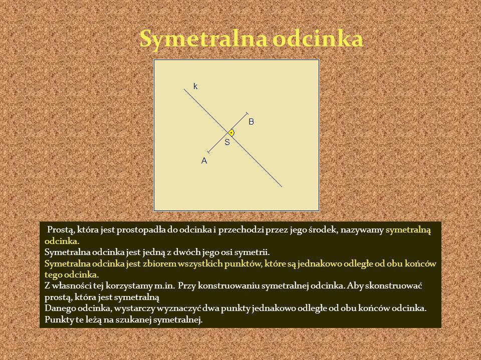 Prostą, która jest prostopadła do odcinka i przechodzi przez jego środek, nazywamy symetralną odcinka. Symetralna odcinka jest jedną z dwóch jego osi