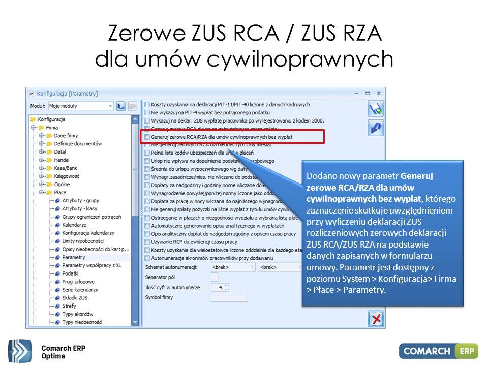 Zerowe ZUS RCA / ZUS RZA dla umów cywilnoprawnych Dodano nowy parametr Generuj zerowe RCA/RZA dla umów cywilnoprawnych bez wypłat, którego zaznaczenie