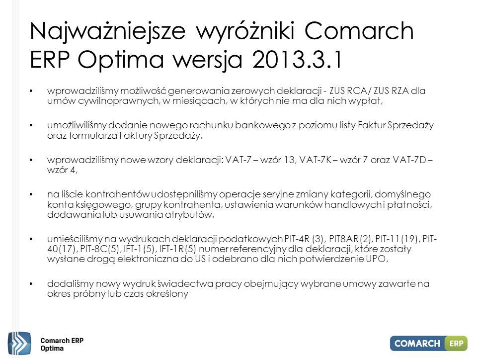 Najważniejsze wyróżniki Comarch ERP Optima wersja 2013.3.1 wprowadziliśmy możliwość generowania zerowych deklaracji - ZUS RCA/ ZUS RZA dla umów cywiln