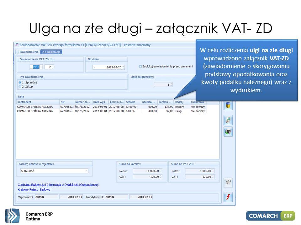 Ulga na złe długi – załącznik VAT- ZD W celu rozliczenia ulgi na złe długi wprowadzono załącznik VAT-ZD (zawiadomienie o skorygowaniu podstawy opodatk