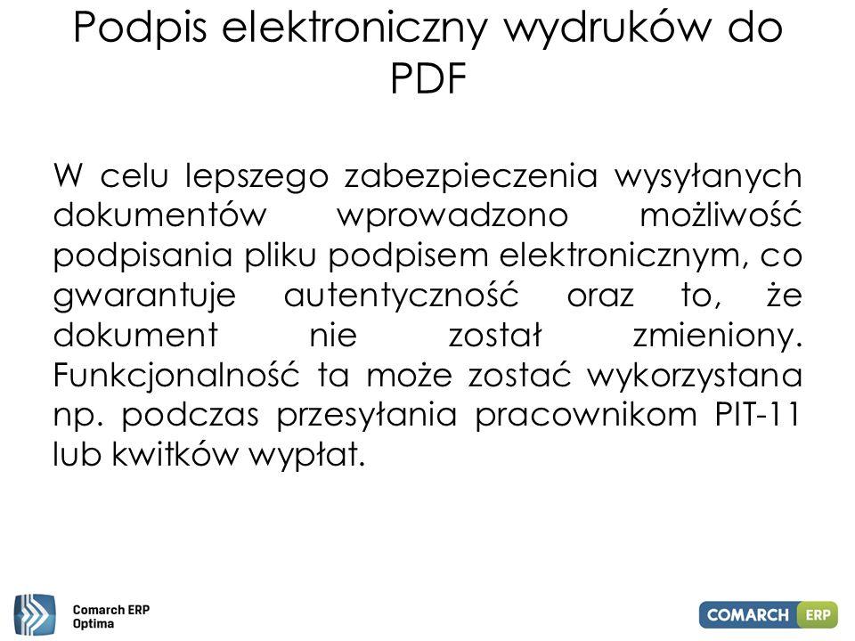 Podpis elektroniczny wydruków do PDF W celu lepszego zabezpieczenia wysyłanych dokumentów wprowadzono możliwość podpisania pliku podpisem elektroniczn