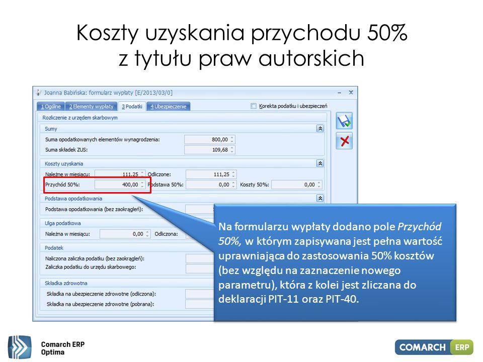 Koszty uzyskania przychodu 50% z tytułu praw autorskich Na formularzu wypłaty dodano pole Przychód 50%, w którym zapisywana jest pełna wartość uprawni