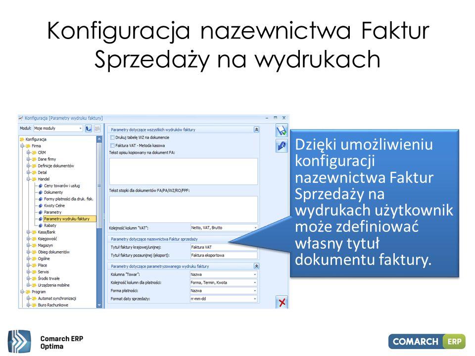 Konfiguracja nazewnictwa Faktur Sprzedaży na wydrukach Dzięki umożliwieniu konfiguracji nazewnictwa Faktur Sprzedaży na wydrukach użytkownik może zdef