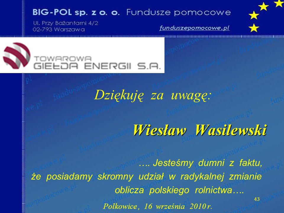43 Wiesław Wasilewski Dziękuję za uwagę: Wiesław Wasilewski ….