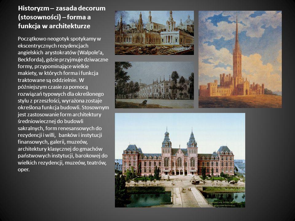 Historyzm – zasada decorum (stosowności) – forma a funkcja w architekturze Początkowo neogotyk spotykamy w ekscentrycznych rezydencjach angielskich ar