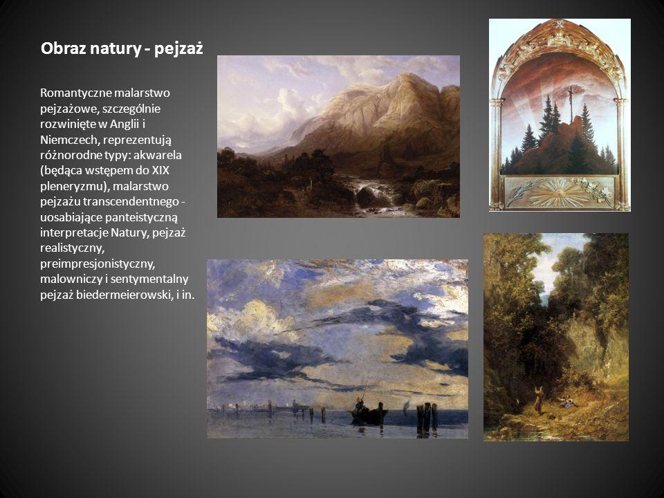 Obraz natury - pejzaż Romantyczne malarstwo pejzażowe, szczególnie rozwinięte w Anglii i Niemczech, reprezentują różnorodne typy: akwarela (będąca wst