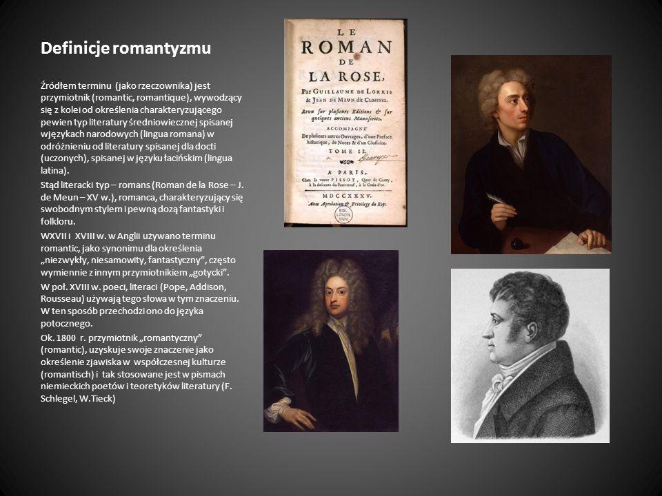 Definicje romantyzmu Źródłem terminu (jako rzeczownika) jest przymiotnik (romantic, romantique), wywodzący się z kolei od określenia charakteryzująceg