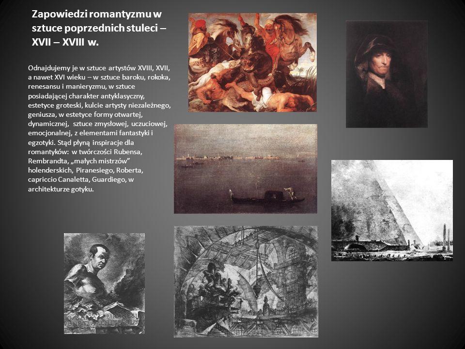 Zapowiedzi romantyzmu w sztuce poprzednich stuleci – XVII – XVIII w. Odnajdujemy je w sztuce artystów XVIII, XVII, a nawet XVI wieku – w sztuce baroku
