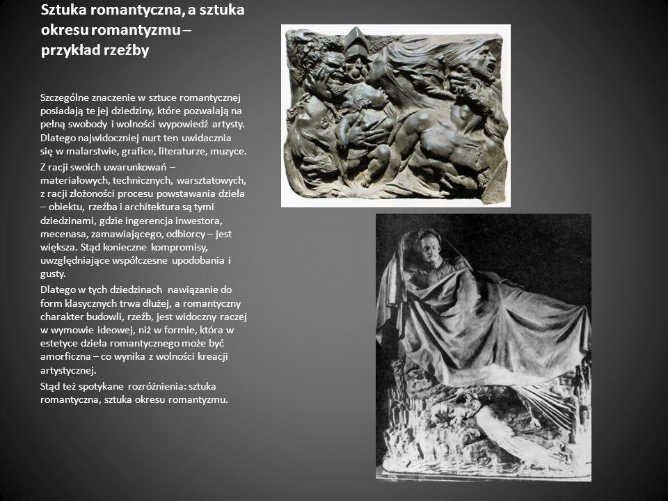 Sztuka romantyczna, a sztuka okresu romantyzmu – przykład rzeźby Szczególne znaczenie w sztuce romantycznej posiadają te jej dziedziny, które pozwalaj