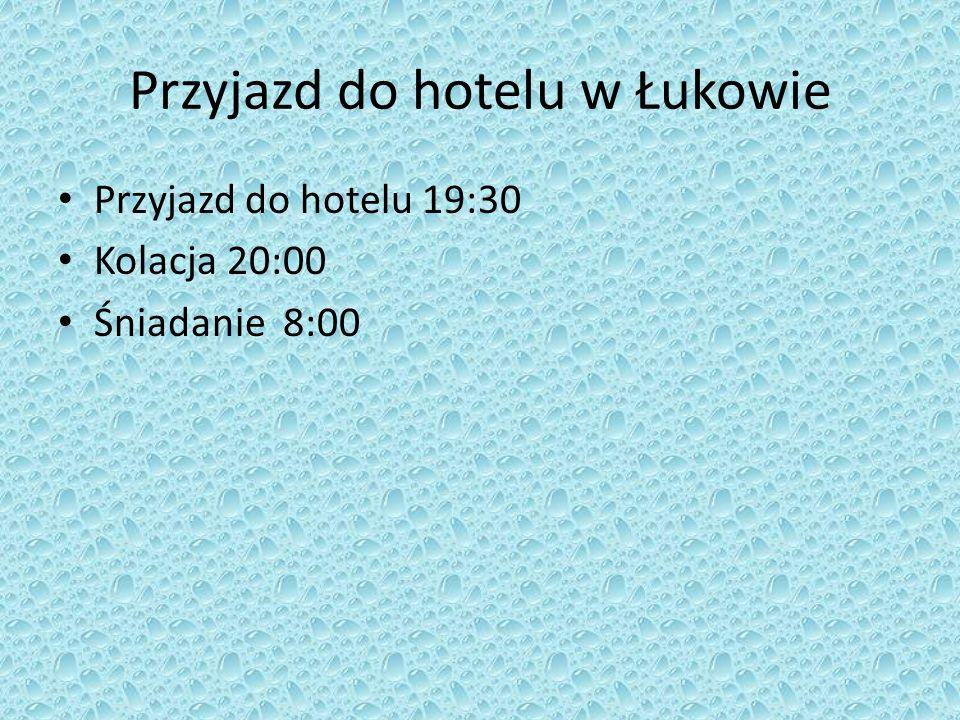 Przyjazd do hotelu w Łukowie Przyjazd do hotelu 19:30 Kolacja 20:00 Śniadanie 8:00