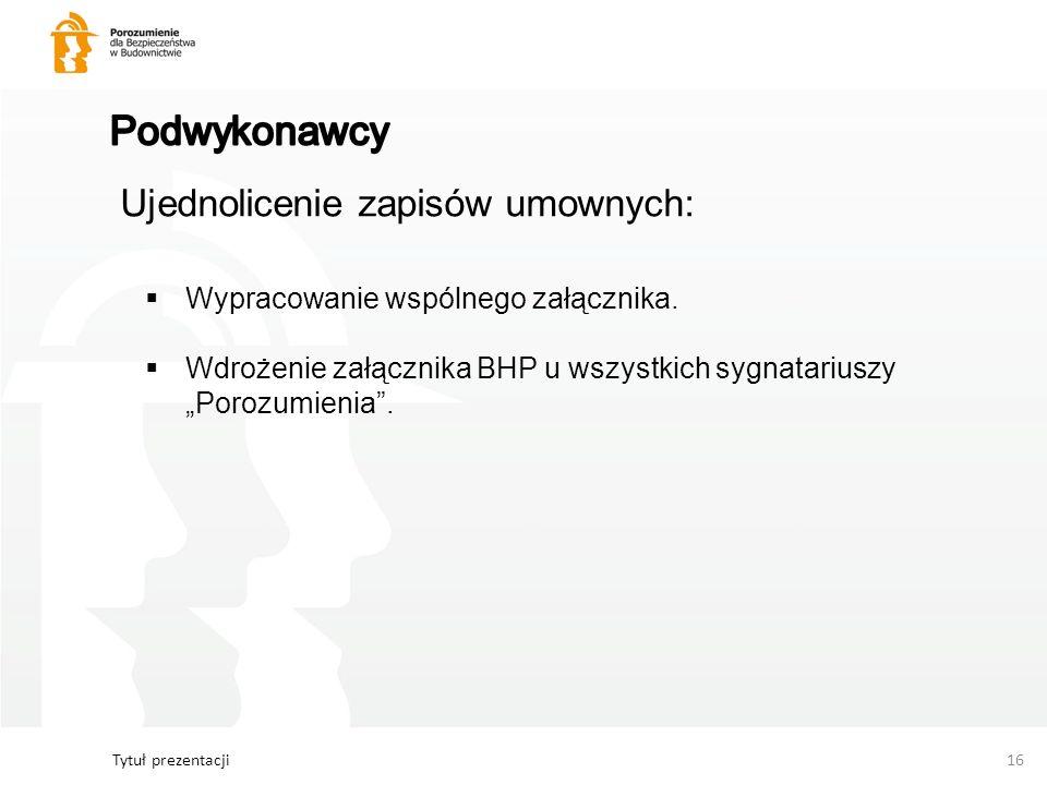 Tytuł prezentacji16 Ujednolicenie zapisów umownych: Wypracowanie wspólnego załącznika. Wdrożenie załącznika BHP u wszystkich sygnatariuszy Porozumieni
