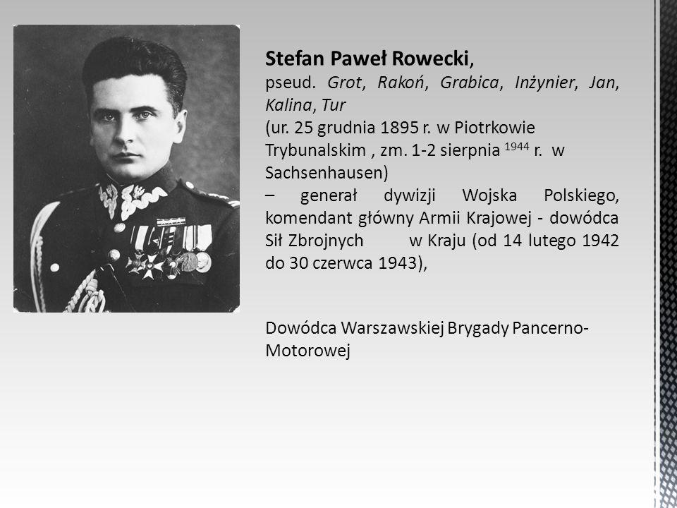 Stefan Paweł Rowecki, pseud. Grot, Rakoń, Grabica, Inżynier, Jan, Kalina, Tur (ur. 25 grudnia 1895 r. w Piotrkowie Trybunalskim, zm. 1-2 sierpnia 1944