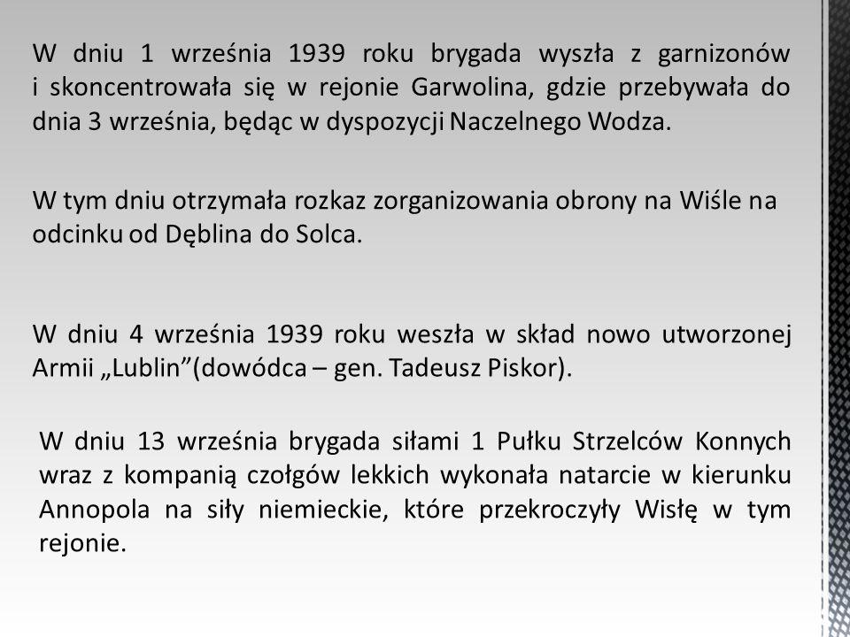 W dniu 1 września 1939 roku brygada wyszła z garnizonów i skoncentrowała się w rejonie Garwolina, gdzie przebywała do dnia 3 września, będąc w dyspozy