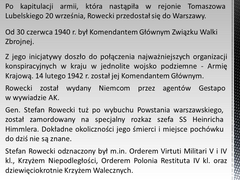 Po kapitulacji armii, która nastąpiła w rejonie Tomaszowa Lubelskiego 20 września, Rowecki przedostał się do Warszawy. Od 30 czerwca 1940 r. był Komen