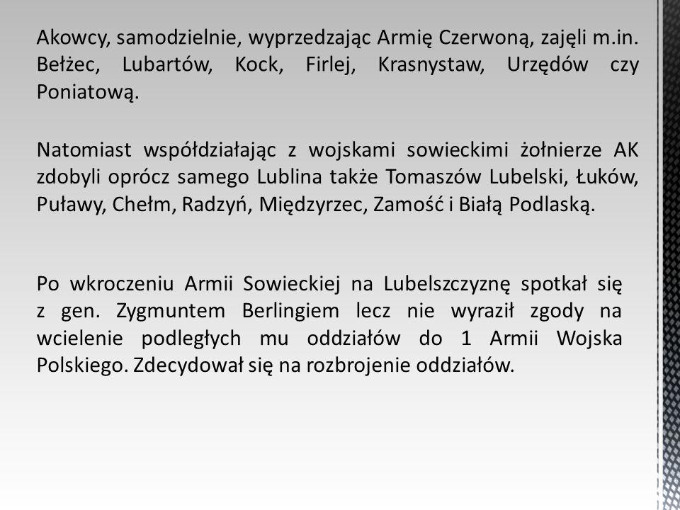 Akowcy, samodzielnie, wyprzedzając Armię Czerwoną, zajęli m.in. Bełżec, Lubartów, Kock, Firlej, Krasnystaw, Urzędów czy Poniatową. Natomiast współdzia