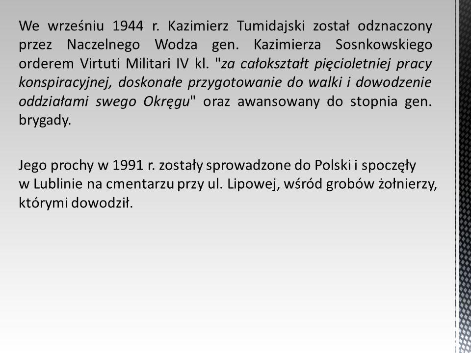 We wrześniu 1944 r. Kazimierz Tumidajski został odznaczony przez Naczelnego Wodza gen. Kazimierza Sosnkowskiego orderem Virtuti Militari IV kl.