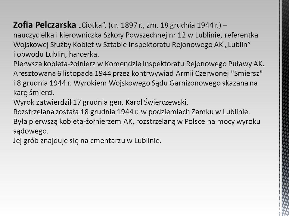 Zofia Pelczarska Ciotka, (ur. 1897 r., zm. 18 grudnia 1944 r.) – nauczycielka i kierowniczka Szkoły Powszechnej nr 12 w Lublinie, referentka Wojskowej