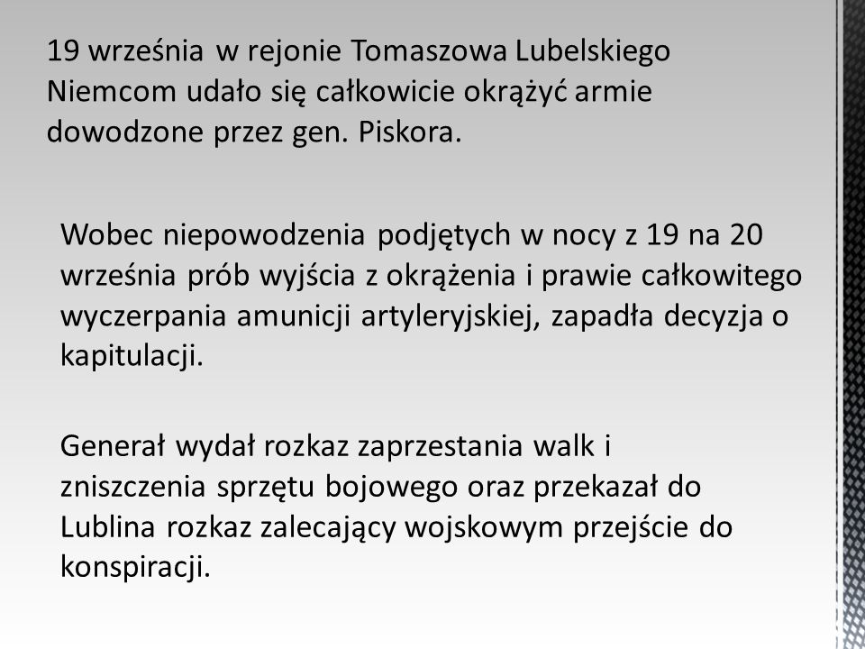 Generał wydał rozkaz zaprzestania walk i zniszczenia sprzętu bojowego oraz przekazał do Lublina rozkaz zalecający wojskowym przejście do konspiracji.