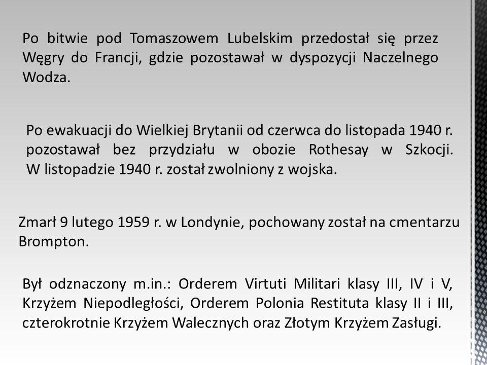 Po bitwie pod Tomaszowem Lubelskim przedostał się przez Węgry do Francji, gdzie pozostawał w dyspozycji Naczelnego Wodza. Po ewakuacji do Wielkiej Bry