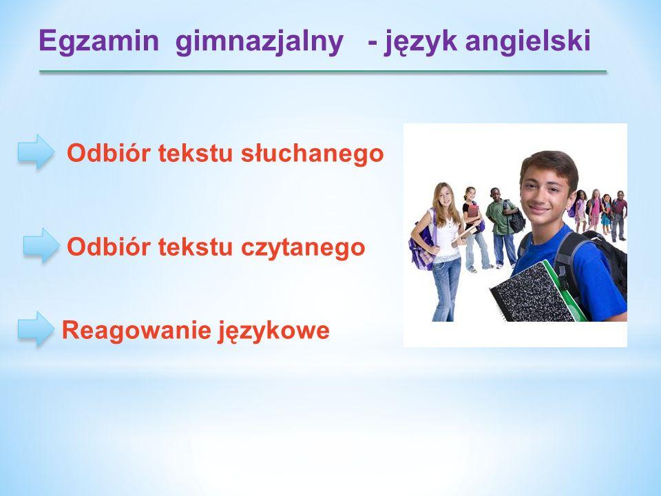 Egzamin gimnazjalny - język angielski Odbiór tekstu słuchanego Odbiór tekstu czytanego Reagowanie językowe