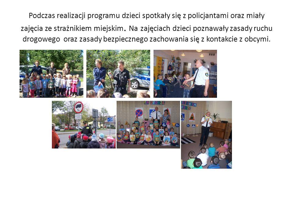 Podczas realizacji programu dzieci spotkały się z policjantami oraz miały zajęcia ze strażnikiem miejskim.