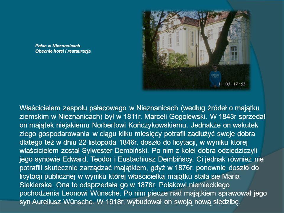 Właścicielem zespołu pałacowego w Nieznanicach (według źródeł o majątku ziemskim w Nieznanicach) był w 1811r. Marceli Gogolewski. W 1843r sprzedał on