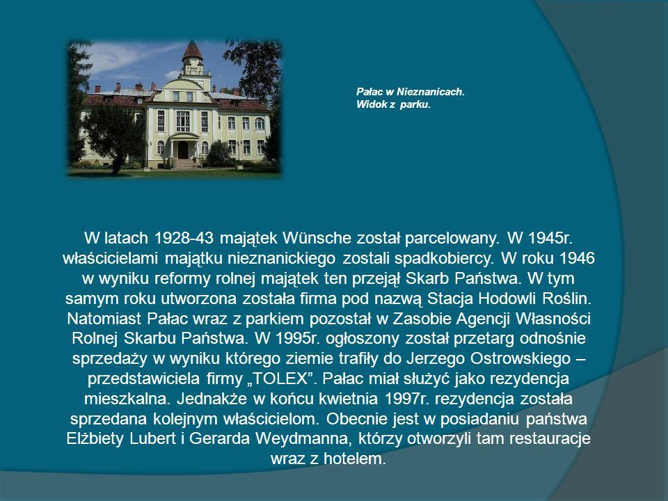 W latach 1928-43 majątek Wünsche został parcelowany. W 1945r. właścicielami majątku nieznanickiego zostali spadkobiercy. W roku 1946 w wyniku reformy