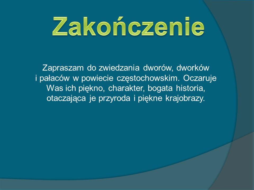 Zapraszam do zwiedzania dworów, dworków i pałaców w powiecie częstochowskim. Oczaruje Was ich piękno, charakter, bogata historia, otaczająca je przyro