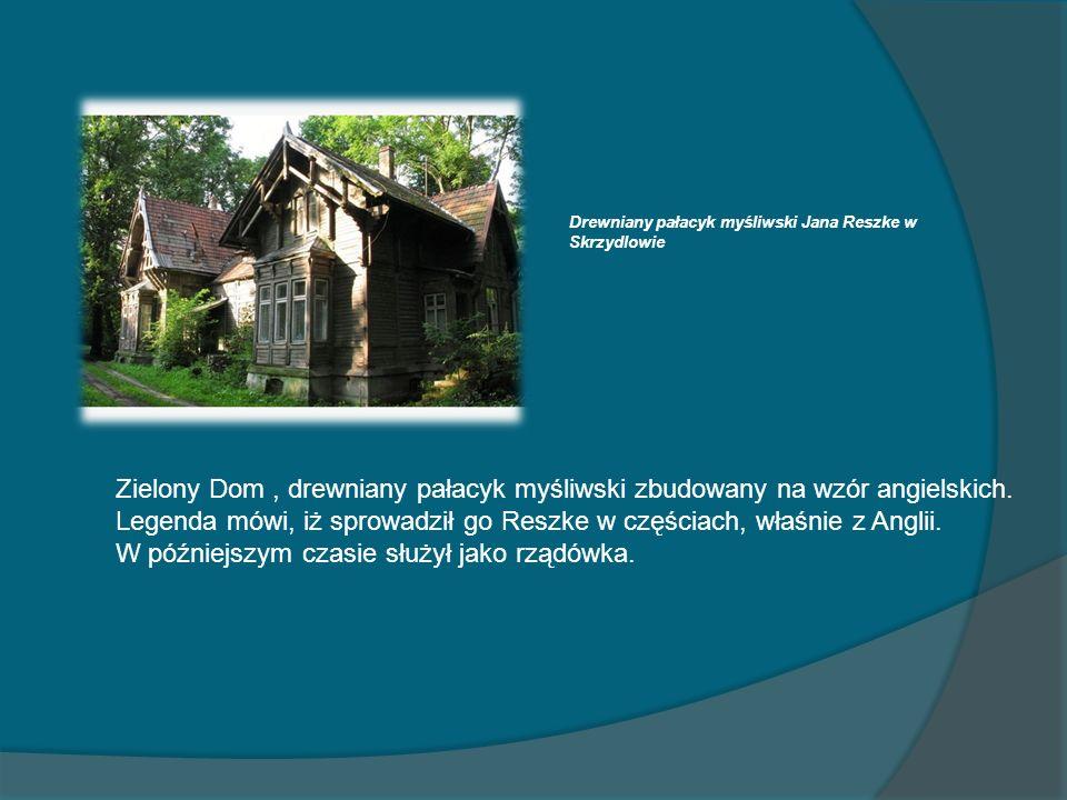 Drewniany pałacyk myśliwski Jana Reszke w Skrzydlowie Zielony Dom, drewniany pałacyk myśliwski zbudowany na wzór angielskich. Legenda mówi, iż sprowad