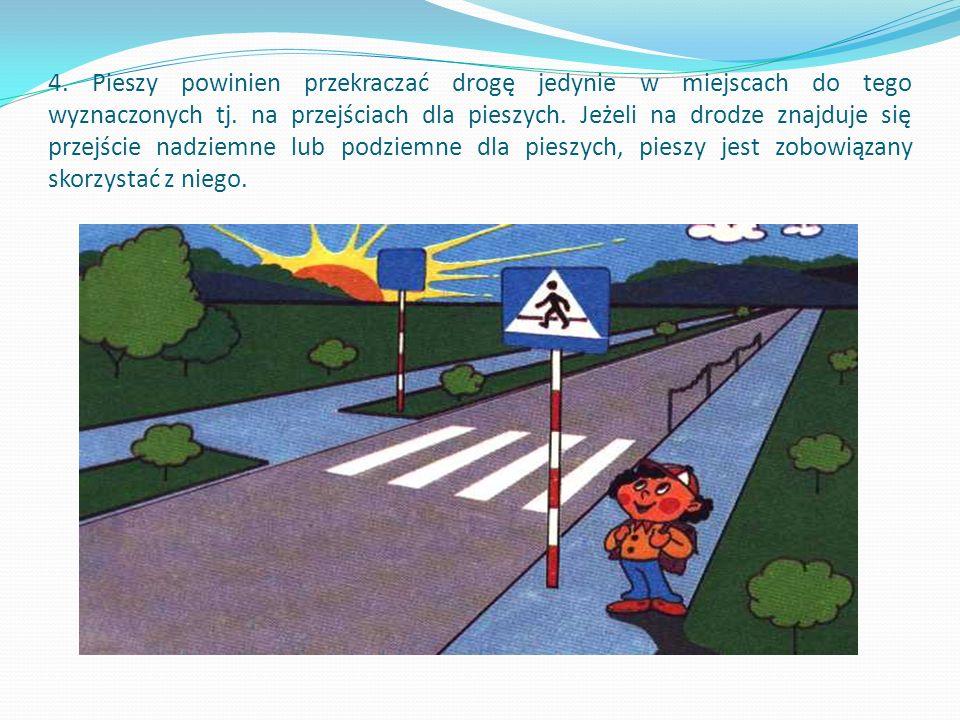 3. Pieszy idący po poboczu lub jezdni jest obowiązany iść lewą stroną drogi.