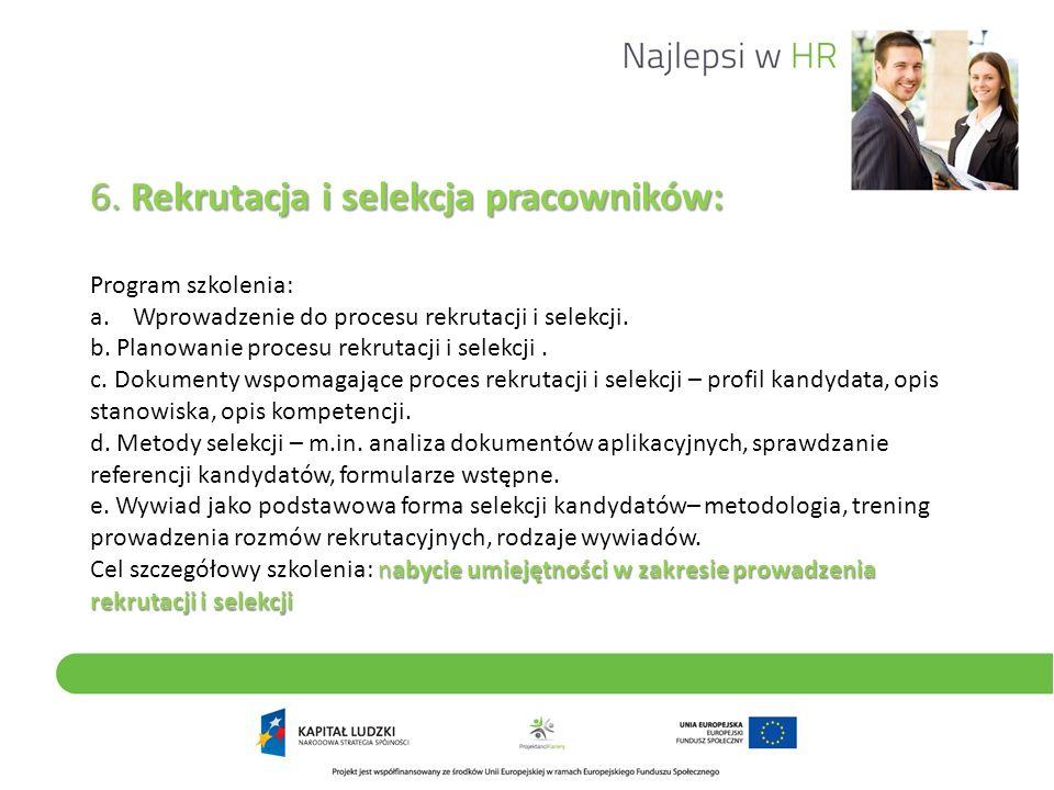 6. Rekrutacja i selekcja pracowników: nabycie umiejętności w zakresie prowadzenia rekrutacji i selekcji 6. Rekrutacja i selekcja pracowników: Program