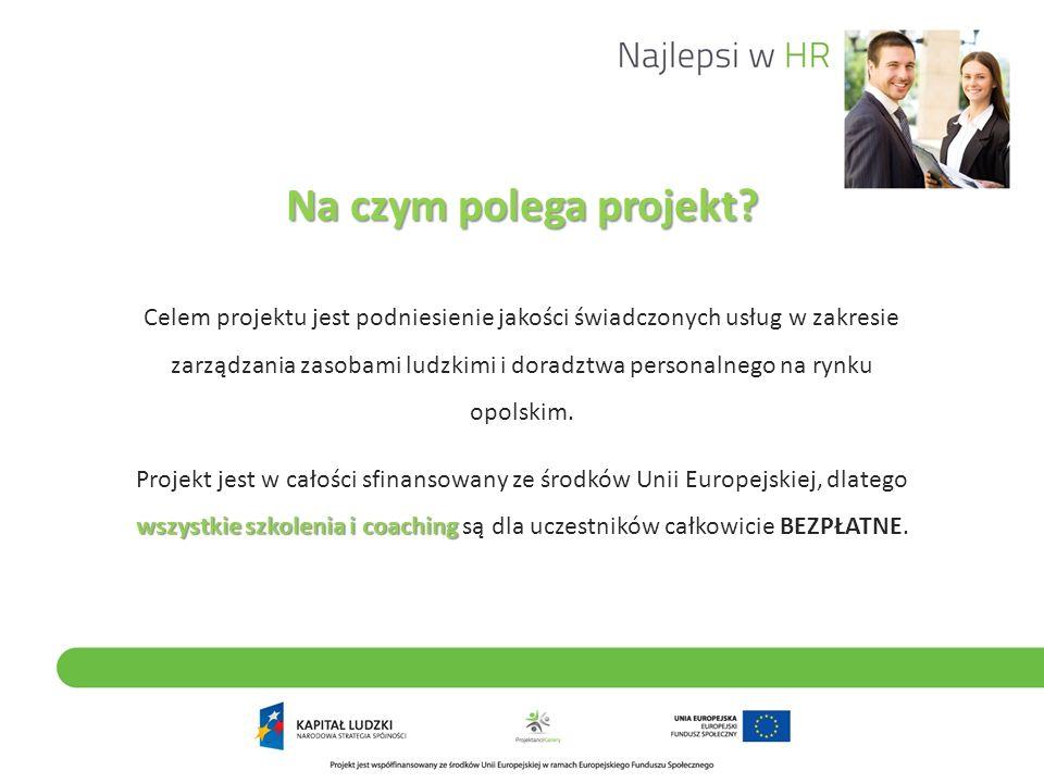 Na czym polega projekt? Celem projektu jest podniesienie jakości świadczonych usług w zakresie zarządzania zasobami ludzkimi i doradztwa personalnego
