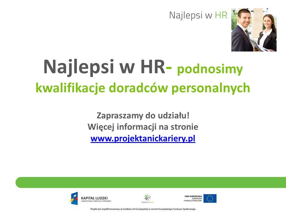 Najlepsi w HR- podnosimy kwalifikacje doradców personalnych Zapraszamy do udziału! Więcej informacji na stronie www.projektanickariery.pl www.projekta