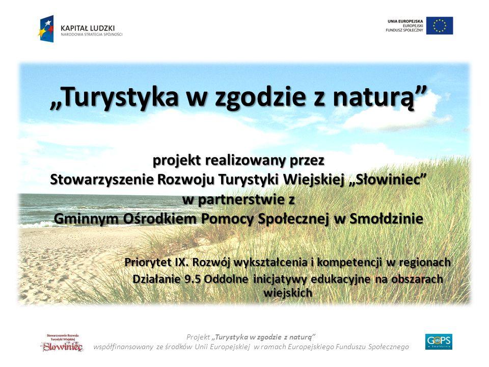 Podniesienie poziomu wiedzy i umiejętności z zakresu tworzenia oferty turystycznej z wykorzystaniem zasobów naturalnych Projekt Turystyka w zgodzie z naturą współfinansowany ze środków Unii Europejskiej w ramach Europejskiego Funduszu Społecznego Cel projektu CEL GŁÓWNY
