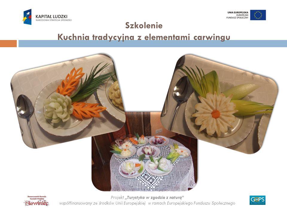 Projekt Turystyka w zgodzie z naturą współfinansowany ze środków Unii Europejskiej w ramach Europejskiego Funduszu Społecznego Szkolenie Kuchnia trady