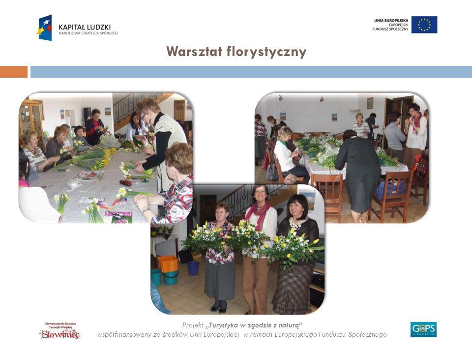 Projekt Turystyka w zgodzie z naturą współfinansowany ze środków Unii Europejskiej w ramach Europejskiego Funduszu Społecznego Warsztat florystyczny