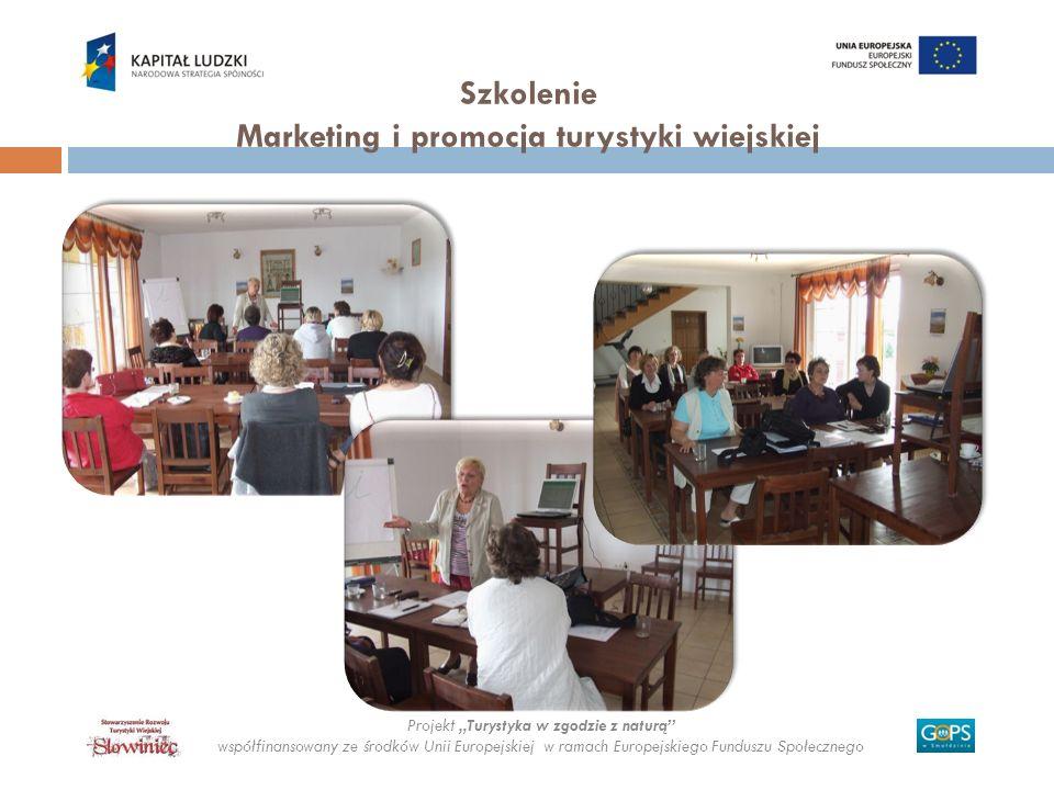 Projekt Turystyka w zgodzie z naturą współfinansowany ze środków Unii Europejskiej w ramach Europejskiego Funduszu Społecznego Szkolenie Marketing i p