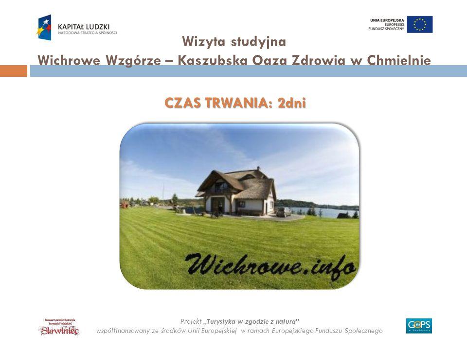 Projekt Turystyka w zgodzie z naturą współfinansowany ze środków Unii Europejskiej w ramach Europejskiego Funduszu Społecznego Wizyta studyjna Wichrow