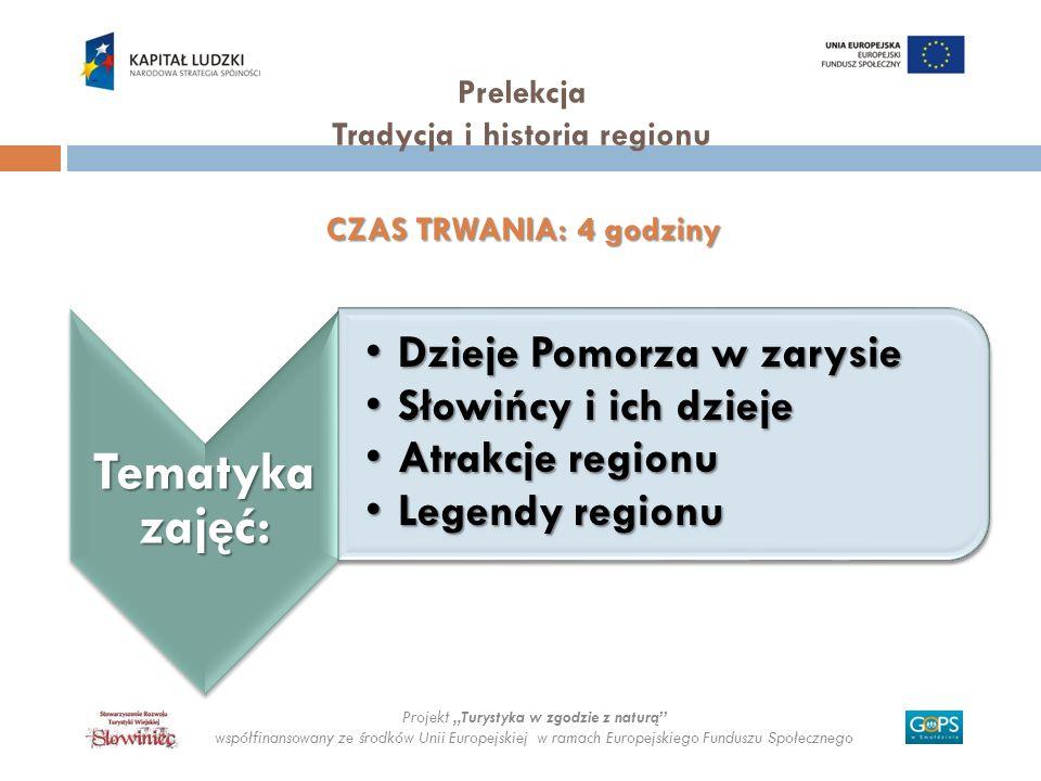 Projekt Turystyka w zgodzie z naturą współfinansowany ze środków Unii Europejskiej w ramach Europejskiego Funduszu Społecznego Prelekcja Tradycja i historia regionu