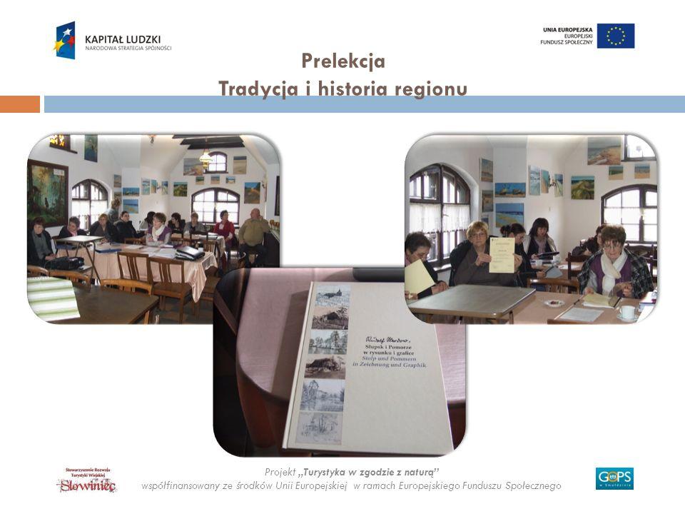 Projekt Turystyka w zgodzie z naturą współfinansowany ze środków Unii Europejskiej w ramach Europejskiego Funduszu Społecznego Prelekcja Tradycja i hi
