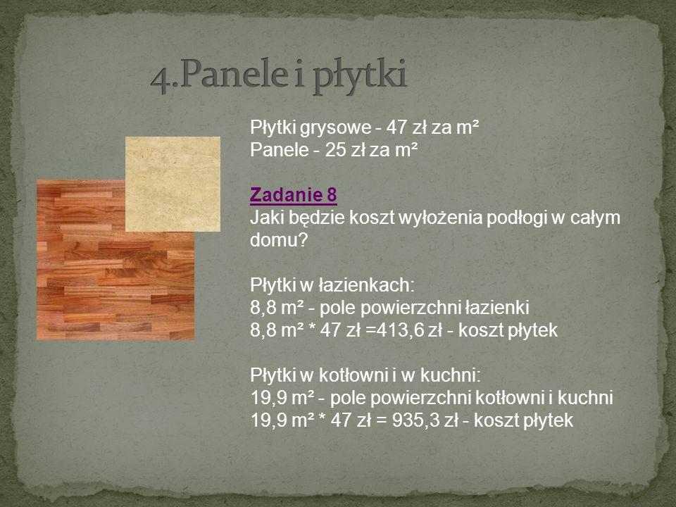 Płytki grysowe - 47 zł za m² Panele - 25 zł za m² Zadanie 8 Jaki będzie koszt wyłożenia podłogi w całym domu? Płytki w łazienkach: 8,8 m² - pole powie
