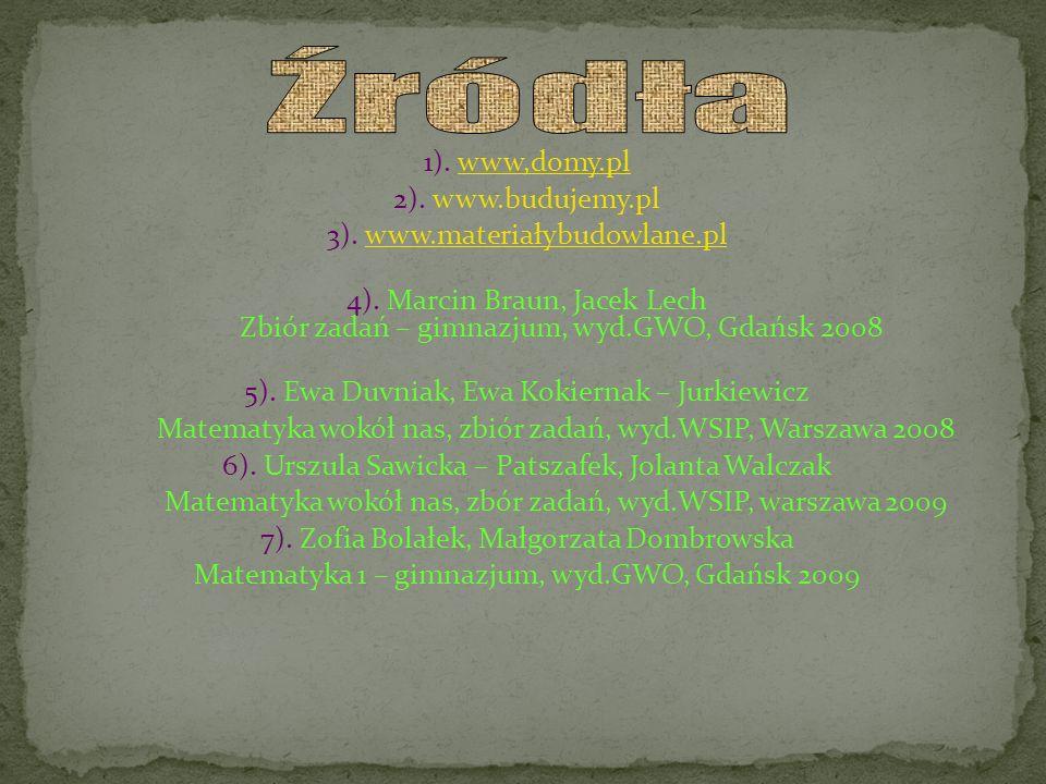 1). www,domy.pl 2). www.budujemy.pl 3). www.materiałybudowlane.pl 4). Marcin Braun, Jacek Lech Zbiór zadań – gimnazjum, wyd.GWO, Gdańsk 2008 5). Ewa D