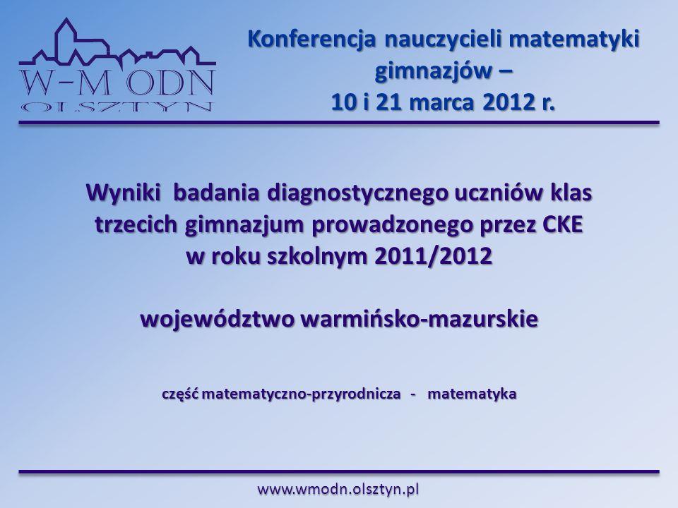 www.wmodn.olsztyn.pl Wyniki badania diagnostycznego uczniów klas trzecich gimnazjum prowadzonego przez CKE w roku szkolnym 2011/2012 województwo warmi