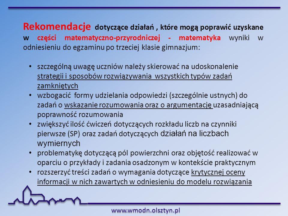 www.wmodn.olsztyn.pl Rekomendacje dotyczące działań, które mogą poprawić uzyskane w części matematyczno-przyrodniczej - matematyka wyniki w odniesieni