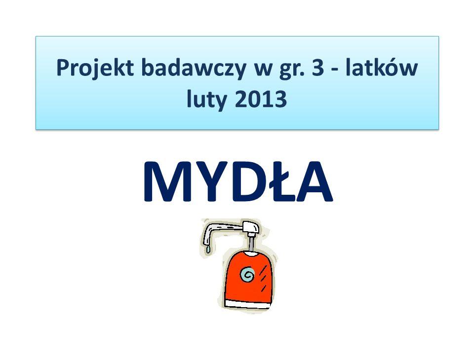 MYDŁA Projekt badawczy w gr. 3 - latków luty 2013