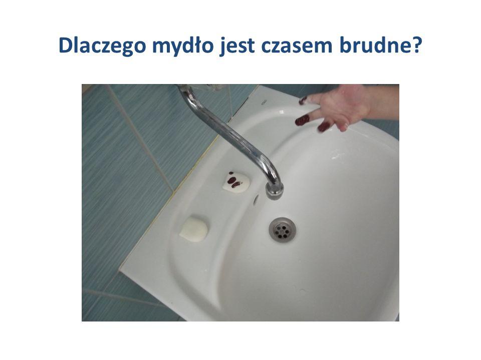 Dlaczego mydło jest czasem brudne?
