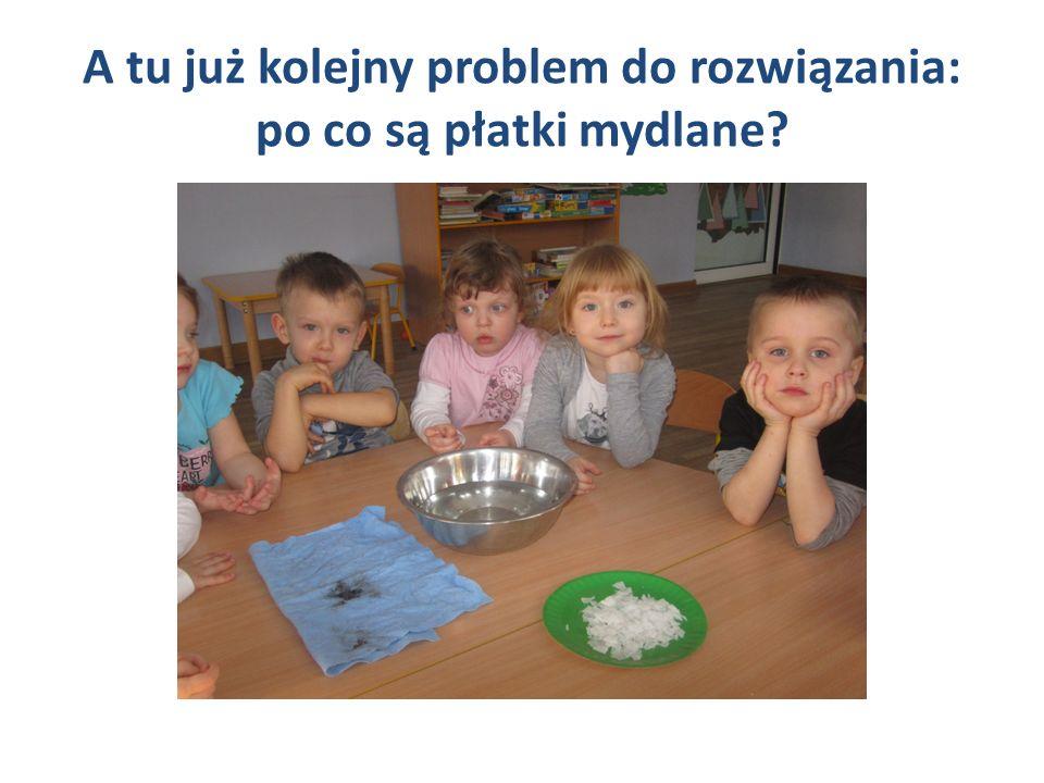 A tu już kolejny problem do rozwiązania: po co są płatki mydlane?