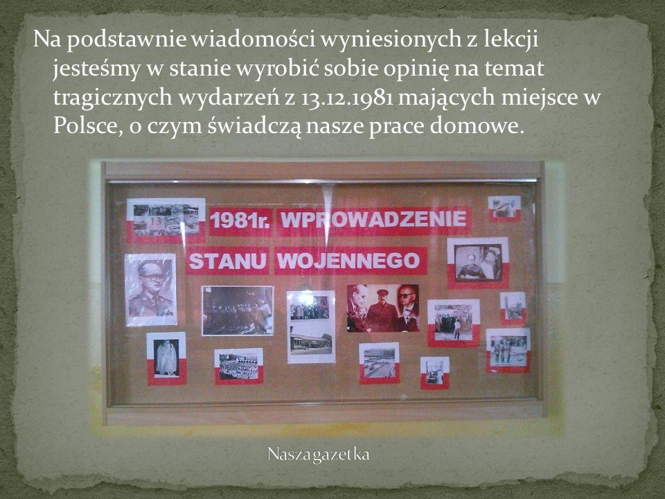 Na podstawnie wiadomości wyniesionych z lekcji jesteśmy w stanie wyrobić sobie opinię na temat tragicznych wydarzeń z 13.12.1981 mających miejsce w Po