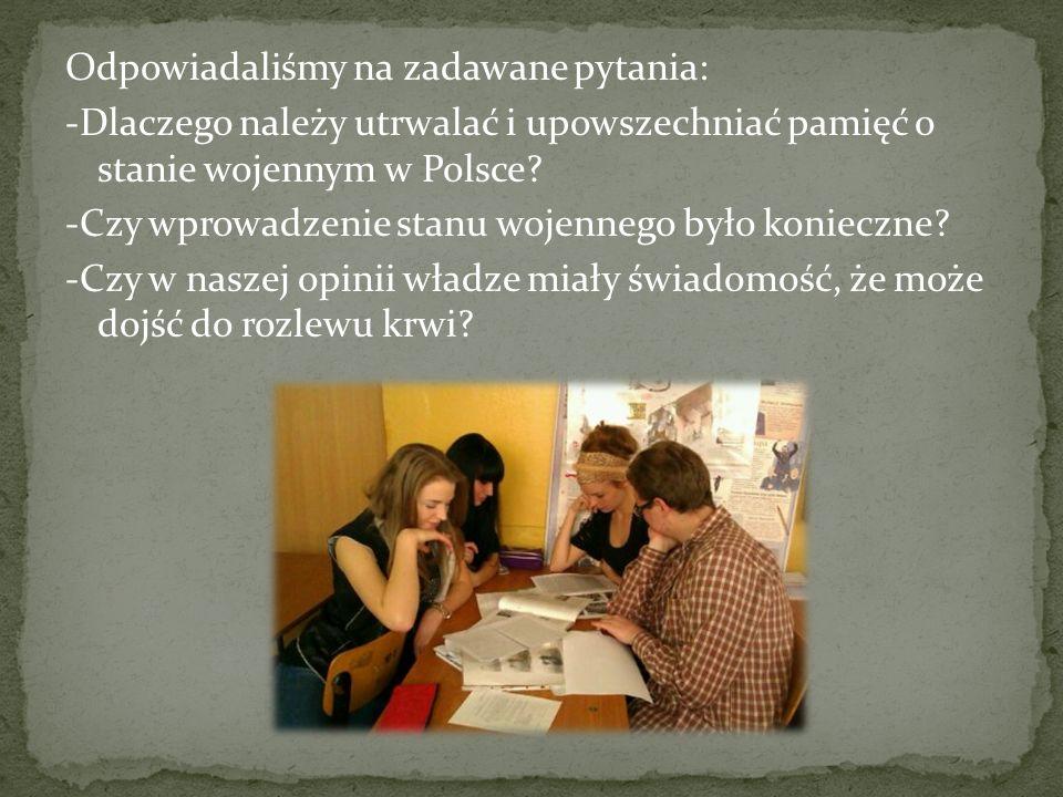 Odpowiadaliśmy na zadawane pytania: -Dlaczego należy utrwalać i upowszechniać pamięć o stanie wojennym w Polsce? -Czy wprowadzenie stanu wojennego był